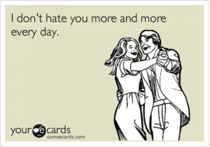 I don't hate you more and more every day